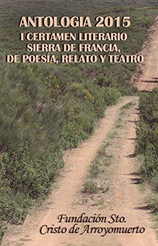Antología 2015. I Certamen Literario Sierra de Francia, de poesía, relato y teatro por Francisco A. J.  Mata