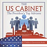 The US Cabinet : The President's Top Advisors - Government Lessons for Kids | Children's Government Books