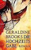 Die Hochzeitsgabe: Roman (btb-HC) - Geraldine Brooks