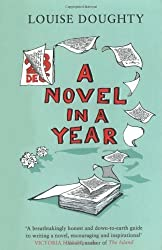 A Novel in a Year: A Novelist's Guide to Being a Novelist by Louise Doughty (2008-01-07)