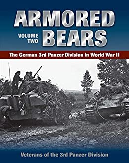 Armored Bears: The German 3rd Panzer Division in World War II: 2 by [Traditionsverband der Ehemaligen Dritten Panzer-Division]
