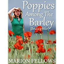 Poppies Among The Barley: Bridie's War (The Bridie McMahon Trilogy Book 3)