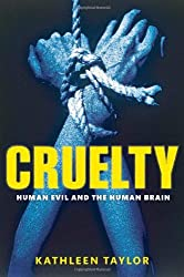 Cruelty: Human Evil and the Human Brain by Kathleen Taylor (2009-04-30)
