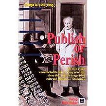 Publish or Perish: Wie man einen wissenschaftlichen Beitrag schreibt, ohne die Leser zu langweilen oder die Daten zu verfälschen