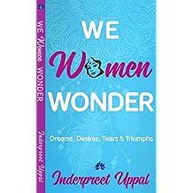 WE WOMEN WONDER: Dreams, Desires, Struggles & Triumphs