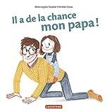 Il a de la chance mon papa ! / Amélie Graux | Graux, Amélie. Illustrateur