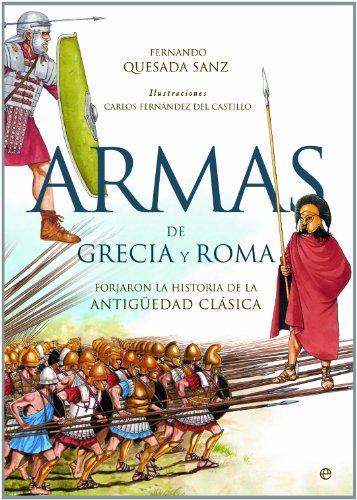 Armas de Grecia y Roma: Forjaron la historia de la antigüedad clásica por Fernando Quesada Sanz