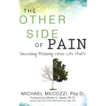 The Other Side of Pain: Discovering Meaning When Life Hurts by Michael Mecozzi Psy.D., Steven C. Hayes Ph.D. (Foreword) (2013) Paperback