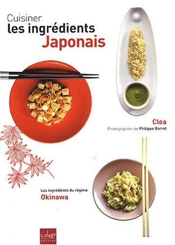 Cuisiner les ingrédients japonais de Clea (2008) Broché