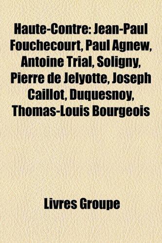 Haute-Contre: Jean-Paul Fouchcourt, Paul Agnew, Antoine Trial, Soligny, Pierre de Jlyotte, Joseph Caillot, Duquesnoy, Thomas-Louis B