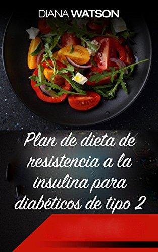 Plan de dieta de resistencia a la insulina para diabéticos de tipo 2: Su guía esencial para la prevención de la diabetes y deliciosas recetas que puede ... de PCOS, prevención de la) (Spanish Edition)