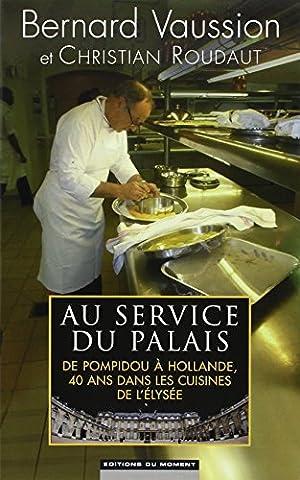 Au service du Palais : De Pompidou à Hollande, 40 ans dans les cuisines de l'Elysée