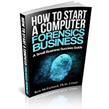 How to start a Computer Forensics Business: A Small Business Success Guide (English Edition)