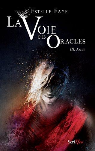 La voie des oracles - tome 03 : Aylus: Aylus par [Faye, Estelle]