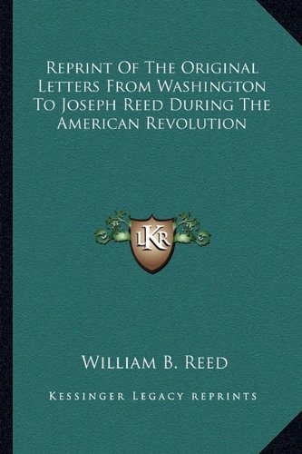 Reprint of the Original Letters from Washington to Joseph Reed During the American Revolution