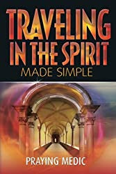 Traveling in the Spirit Made Simple (The Kingdom of God Made Simple)