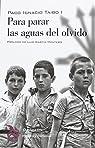 Para parar las aguas del olvido par Paco Ignacio Taibo I Lavilla