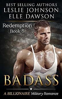 Badass - Redemption (Book 5): A Billionaire Military Romance by [Johnson, Leslie, Dawson, Elle]