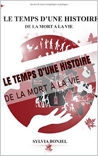 LE TEMPS D'UNE HISTOIRE: DE LA MORT À LA VIE