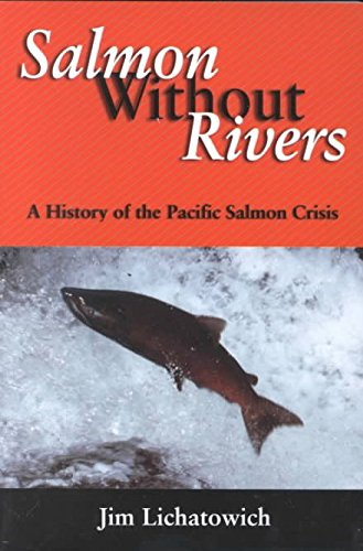 [Salmon without Rivers: A History of the Pacific Salmon Crisis] (By: Jim Lichatowich) [published: March, 2001]