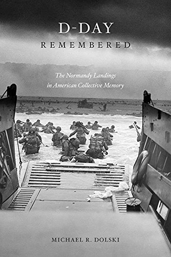 D-Day Remembered: The Normandy Landings in American Collective Memory (Legacies of War)