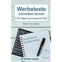 Werbetexte schreiben lernen: In 21 Tagen zum besseren Text. Ein Arbeitsbuch für Selbstständige. by Eva Laspas (2016-08-11)