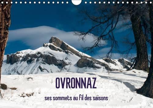 Ovronnaz, ses sommets au fil des saisons : A la découverte des sommets surplombant Ovronnaz, au gré des pistes ou des sentiers selon la saison. Calendrier mural A4 horizontal