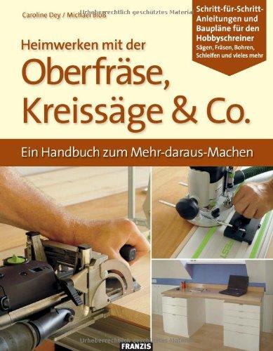 Preisvergleich Produktbild Heimwerken mit der Oberfräse, Kreissäge & Co.