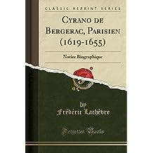 Cyrano de Bergerac, Parisien (1619-1655): Notice Biographique (Classic Reprint)