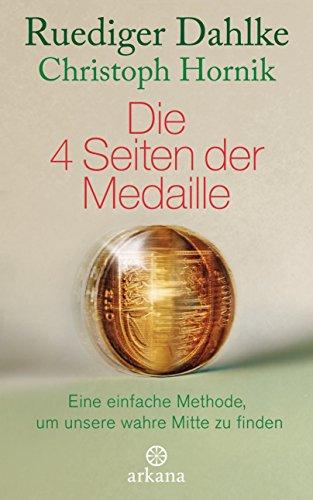 Die 4 Seiten der Medaille: Eine einfache Methode, um unsere wahre Mitte zu finden -