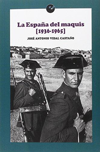 La España del maquis. 1936 - 1965) por José Antonio Vidal Castaño