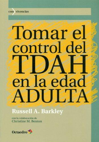 Tomar El Control Del TDAH En La Edad Adulta (Con vivencias) por Russell A. Barkley