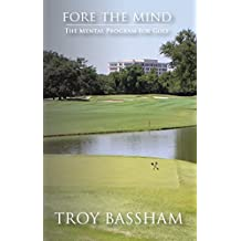 FORE THE MIND: THE MENTAL PROGRAM FOR GOLF (English Edition)