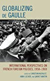 Image de Globalizing de Gaulle: International Perspectives on French Foreign Policies, 1958–1969