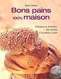 bons pains 100 maison classiques ou fantaisies 200 recettes ? la machine ? pain de lambert marjie 2007 broch?