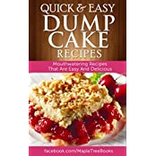 Quick And Easy Dump Cake Recipes: Mouth-Watering Recipes That Are Quick And Easy To Make & Delicious (English Edition)