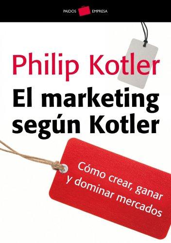 El marketing según Kotler: Cómo crear, ganar y dominar los mercados (Empresa)