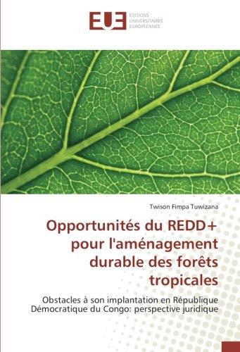 Opportunités du REDD+ pour l'aménagement durable des forêts tropicales: Obstacles à son implantation en République Démocratique du Congo: perspective juridique