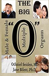The Big O: Multiple Male and Female Orgasm by Othniel J Seiden MD (2016-01-07)