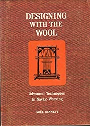 Designing With the Wool: Advanced Techniques in Navajo Weaving by Noel Bennett (1978-06-06)