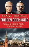 Frieden oder Krieg: Russland und der Westen - eine Annäherung - Fritz Pleitgen, Michail Schischkin