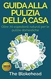 eBook Gratis da Scaricare Guida alla pulizia della casa Oltre 70 espedienti naturali per le pulizie domestiche (PDF,EPUB,MOBI) Online Italiano