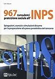 967 consulenti protezione sociale all'INPS. Spiegazioni, esercizi e simulazioni d'esame per la preparazione alla prova preselettiva del concorso