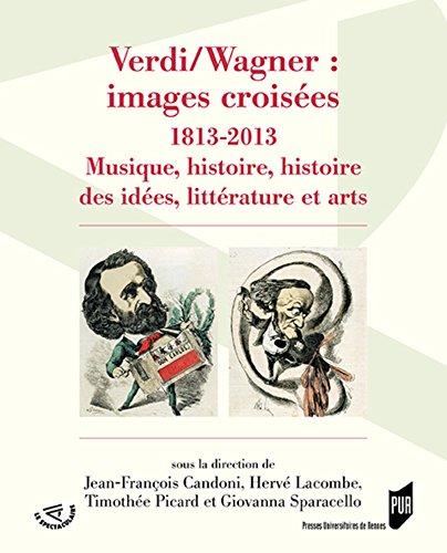 Verdi/Wagner : images croisées: 1813-2013. Musique, histoire des idées, littérature et arts