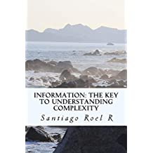 Information: The Key to Understanding Complexity (English Edition)