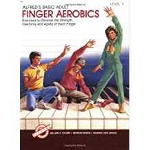 Alfred's Basic Adult Finger Aerobics: Exercises to Develop the Strength, Flexibility and Agility of Each Finger, Level 1