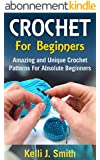 CROCHET: Crochet for Beginners: Amazing and Unique Crochet Patterns For Absolute Beginners (crochet patterns, crochet patterns for beginners, crocheting) (English Edition)