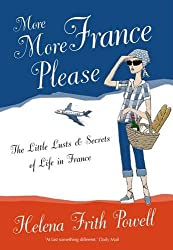 More France Please: The Little Lusts and Secrets of Life in France
