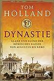Dynastie: Glanz und Elend der r?mischen Kaiser von Augustus bis Nero