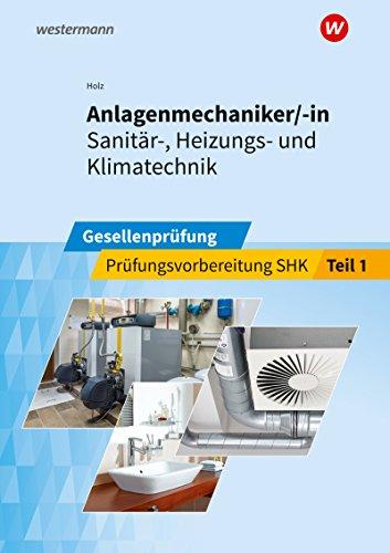 Prüfungsvorbereitung / Anlagenmechaniker/-in Sanitär-, Heizungs- und Klimatechnik: Anlagenmechaniker/-in  Sanitär-, Heizungs- und Klimatechnik: Gesellenprüfung: Prüfungsvorbereitung Teil 1